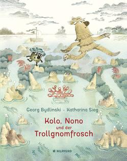 Kolo, Nono und der Trollgnomfrosch von Bydlinski,  Georg, Sieg,  Katharina