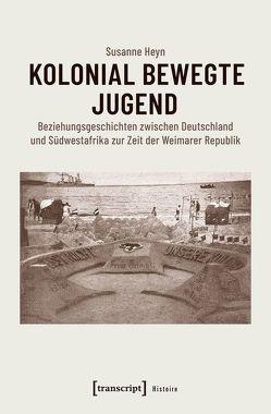 Kolonial bewegte Jugend von Heyn,  Susanne