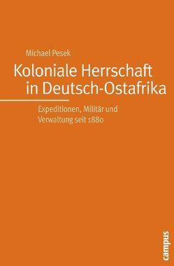 Koloniale Herrschaft in Deutsch-Ostafrika von Pesek,  Michael