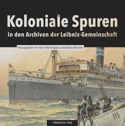 Koloniale Spuren in den Archiven der Leibniz-Gemeinschaft von Brogiato,  Heinz Peter, Röschner,  Mathias