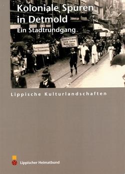 Koloniale Spuren in Detmold von Frey,  Barbara, Sunderbrink,  Bärbel, Wiesekopsieker,  Stefan