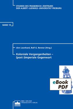 Koloniale Vergangenheiten – (post-)imperiale Gegenwart von Leonhard,  Jörn, Renner,  Rolf G.