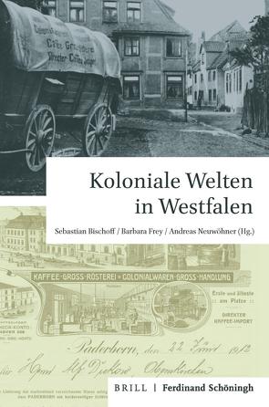 Koloniale Welten in Westfalen von Bischoff,  Sebastian, Frey,  Barbara, Neuwöhner,  Andreas