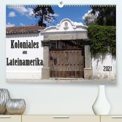 Koloniales aus Lateinamerika (Premium, hochwertiger DIN A2 Wandkalender 2021, Kunstdruck in Hochglanz) von Flori0