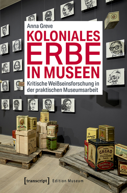 Koloniales Erbe in Museen von Greve,  Anna