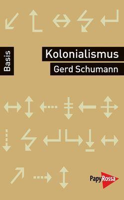 Kolonialismus, Neokolonialismus, Rekolonisierung von Schumann,  Gerd