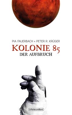 Kolonie 85 – Der Aufbruch von Fauerbach,  Pia, Krüger,  Peter R.