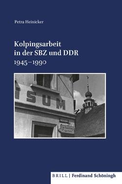 Kolpingsarbeit in der SBZ und DDR 1945–1990 von Petra Heinicker
