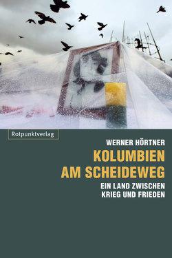 Kolumbien am Scheideweg von Hörtner,  Werner