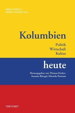 Kolumbien heute : Politik, Wirtschaft, Kultur von Fischer,  Fischer, Klengel,  Susanne, Pastrana Buelvas,  Eduardo