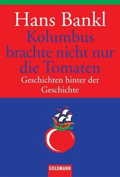 Kolumbus brachte nicht nur die Tomaten von Bankl,  Hans