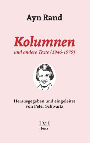 Kolumnen und andere Texte (1946-1979) von Dammer,  Philipp, Rand,  Ayn, Schwartz,  Peter