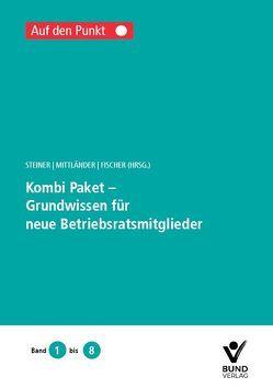 Kombi-Paket – Grundwissen für neue Betriebsratsmitglieder von Fischer,  Erika, Mittländer,  Silvia, Steiner,  Regina