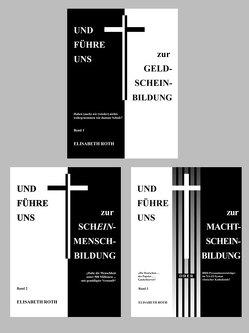 Kombi-Paket: Und führe uns… Bände 1-3: UND FÜHRE UNS zur GELD-SCHEIN-BILDUNG (Band 1) • Und führe uns zur Schein-Mensch-Bildung (Band 2) • Und führe uns zur Macht-Schein-Bildung (Band 3) von Roth,  Elisabeth