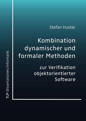 Kombination dynamischer und formaler Methoden zur Verifikation objektorientierter Software von Huster,  Stefan