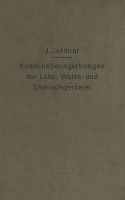 Kombinationsgerbungen der Lohe-, Weiß- und Sämischgerberei von Jettmar,  Josef