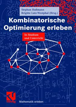 Kombinatorische Optimierung erleben von Brieden,  Andreas, Gritzmann,  Peter, Grötschel,  Martin, Hußmann,  Stephan, Leuders,  Timo, Lutz-Westphal,  Brigitte