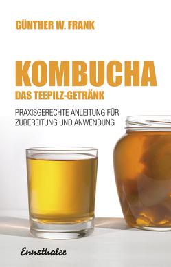 Kombucha – Das Teepilz-Getränk von Frank,  Günther W.