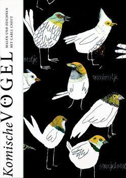 Komische Vögel – Malen und Zeichnen mit Carll Cneut von Cneut,  Carll