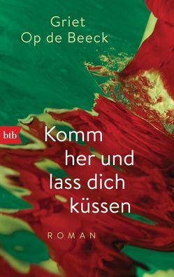 Komm her und lass dich küssen von Hessel,  Isabel, Op de Beeck,  Griet