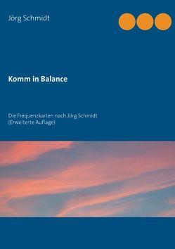 Komm in Balance von Schmidt,  Jörg