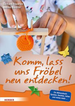 Komm, lass uns Fröbel neu entdecken von Bordihn,  Andrea, Friedrich,  Gerhard