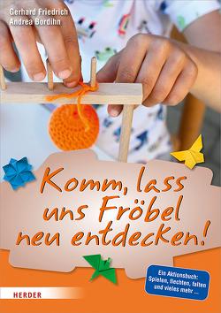 Komm, lass uns Fröbel neu entdecken! von Bordihn,  Andrea, Friedrich,  Gerhard