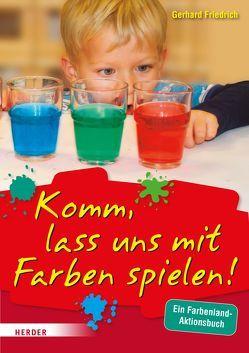 Komm, lass uns mit Farben spielen von Friedrich,  Gerhard