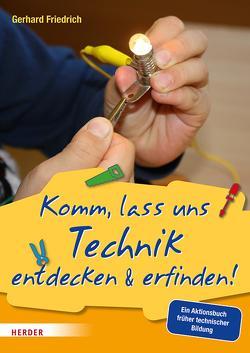 Komm, lass uns Technik entdecken & erfinden von Friedrich,  Gerhard