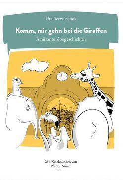 Komm, mir gehn bei die Giraffen von Serwuschok,  Uta, Sturm,  Philipp