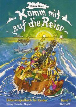 Komm mit auf die Reise. Ein Spiel- und Lernbuch für junge Gitarristen von Kinast,  Rainer