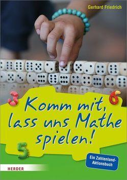 Komm mit, lass uns Mathe spielen von Friedrich,  Gerhard