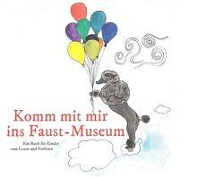 Komm mit mir ins Faust-Museum von Roth,  Denise, Springer,  Eva-Maria