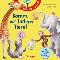 Komm, wir füttern Tiere! von Fehr,  Daniel, Lehmann,  Bernd