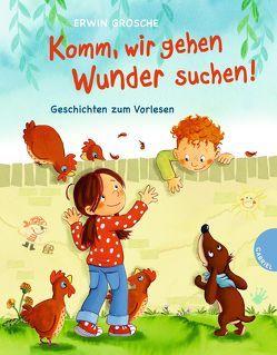 Komm, wir gehen Wunder suchen! von Grosche,  Erwin, Kraushaar,  Sabine