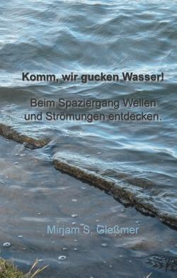 Komm, wir gucken Wasser! von Gleßmer,  Mirjam Sophia