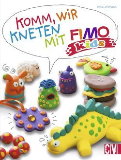 Komm, wir kneten mit FIMO kids® von Lehmann,  Jana