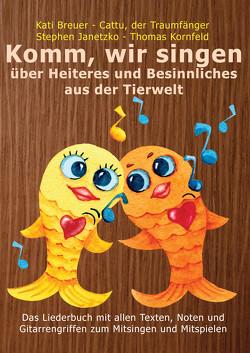 Komm, wir singen über Heiteres und Besinnliches aus der Tierwelt von Breuer,  Kati, Janetzko,  Stephen, Kornfeld,  Thomas, Traumfänger,  Cattu der