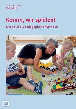 Komm, wir spielen! von Avenstrup,  Kristina, Hudecek,  Sine