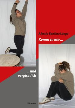 Komm zu mir und verpiss dich von Longo,  Alessia Santina
