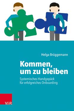 Kommen, um zu bleiben – Systemisches Handgepäck für erfolgreiches Onboarding von Brüggemann,  Helga, von Schlippe,  Arist