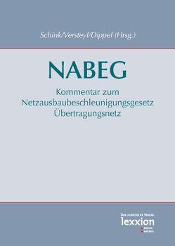 Kommentar Netzausbaubeschleunigungsgesetz Übertragungsnetz (NABEG) von Dippel,  Martin, Schink,  Alexander, Versteyl,  Andrea