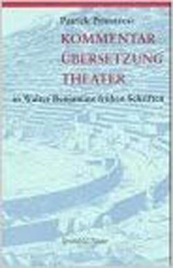 Kommentar, Übersetzung, Theater in Walter Benjamins frühen Schriften von Primavesi,  Patrick
