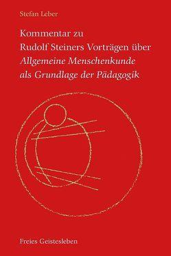 Kommentar zu Rudolf Steiners Vorträgen über Allgemeine Menschenkunde als Grundlage der Pädagogik von Leber,  Stefan