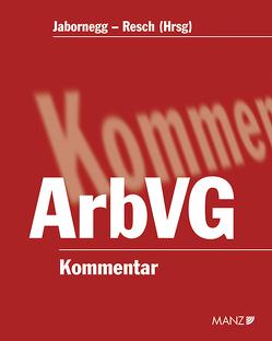 Kommentar zum Arbeitsverfassungsgesetz – ArbVG – inkl. 54. Lfg. von Jabornegg,  Peter, Resch,  Reinhard