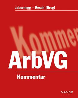 Kommentar zum Arbeitsverfassungsgesetz von Jabornegg,  Peter, Resch,  Reinhard