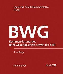 Kommentar zum Bankwesengesetz – BWG inkl. 53. Lfg. von Kammel,  Armin, Laurer,  H. René, Ratka,  Thomas, Schütz,  Melitta