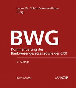 Kommentar zum Bankwesengesetz – BWG inkl. 70. Lfg. von Kammel,  Armin, Laurer,  H. René, Ratka,  Thomas, Schütz,  Melitta
