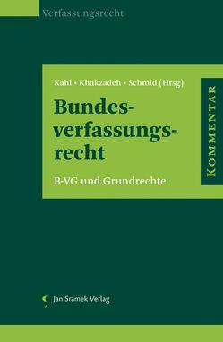 Kommentar zum Bundes-Verfassungsgesetz und zu den Grundrechten von Kahl,  Arno, Khakzadeh,  Lamiss, Schmid,  Sebastian
