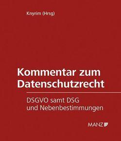 Kommentar zum Datenschutzrecht, DSGVO samt DSG und Nebenbestimmungen von Knyrim,  Rainer